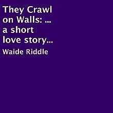 They Crawl on Walls | Livre audio Auteur(s) : Waide Riddle Narrateur(s) : Faris Monshi
