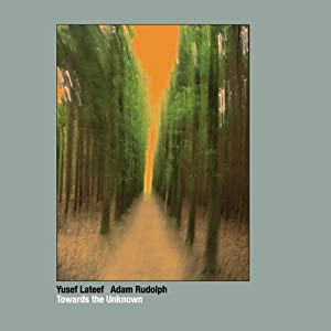 Yusef Lateef / Adam Rudolph Towards The Unknown cover