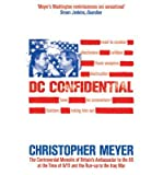 By (author) Christopher Meyer DC Confidential: The Controversial Memoirs of Britain's Ambassador at the Time of 9/11 and the Run-up to the Iraq War (Paperback) - Common