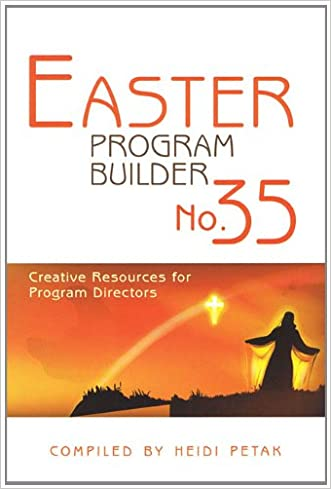 Easter Program Builder No. 35: Creative Resources for Program Directors written by Heidi Petak
