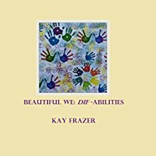 Beautiful We: DIF-abilities Audiobook by Kay L Frazer Narrated by Lola Cadena