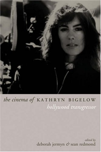 The Cinema of Kathryn Bigelow: Hollywood Transgressor...