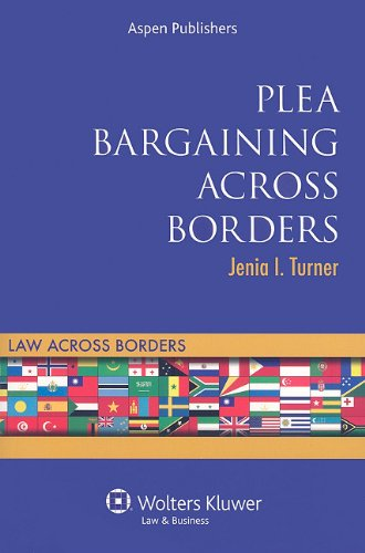 Plea Bargaining Across Borders: Criminal Procedure (Law Across Borders)