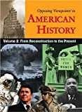 Opposing Viewpoints in American History: From Reconstruction to the Present (Opposing viewpoints: American history series)