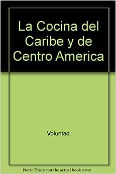 La Cocina del Caribe y de Centro America (Spanish Edition): Voluntad