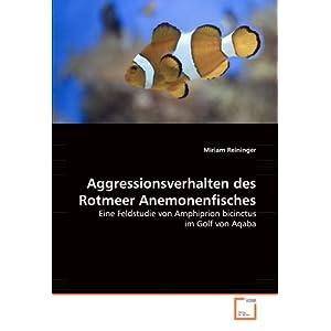 Aggressionsverhalten des Rotmeer Anemonenfisches: Eine Feldstudie von Amphiprion bicinctus