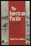 img - for The American Pacific: From the Old China Trade to the Present by Arthur P. Dudden (1992-04-09) book / textbook / text book