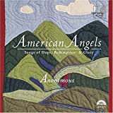 American Angels - Songs of Hope, Redemption, & Glory ~ Anonymous 4