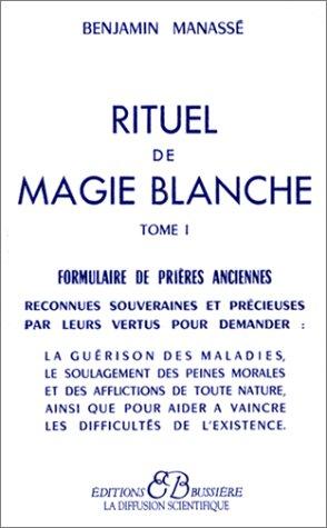 Rituel de magie blanche, tome1 : Formulaire de prières anciennes