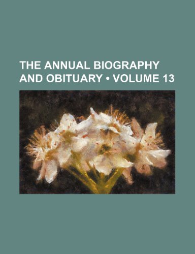 The Annual Biography and Obituary (Volume 13)