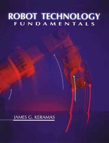 Robot Technology Fundamentals, by James G. Keramas