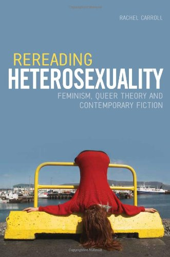 Rereading Heterosexuality: Feminism, Queer Theory and Contemporary Fiction