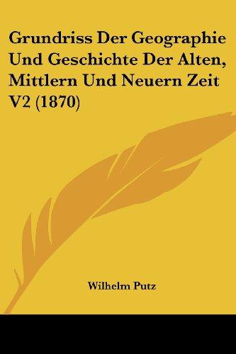 Grundriss Der Geographie Und Geschichte Der Alten, Mittlern Und Neuern Zeit V2 (1870)