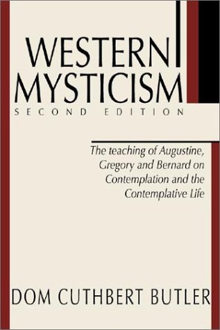 Western Mysticism: The Teachings of Augustine, Gregory and Bernard on Contemplation and the Contemplative Life, DOM CUTHBURT BUTLER, EDWARD CUTHBERT BUTLER