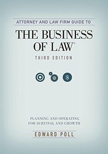 Attorney and Law Firm Guide to the Business of Law: Planning and Operating for Survival and Growth PDF