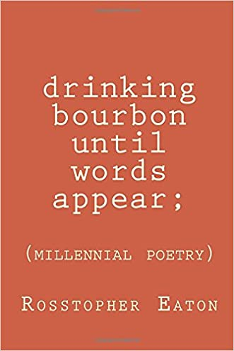 Drinking Bourbon Until Words Appear: Millennial Poetry