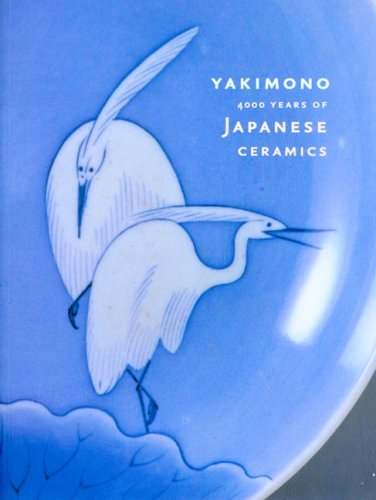 Yakimono: 4000 Years of Japanese Ceramics