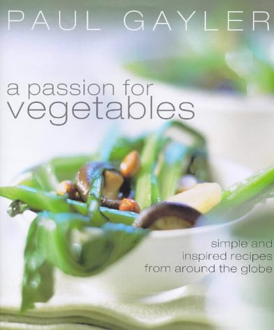 PASSION FOR VEGETABLES: More Than 150 Innovative Ways to Cook Vegetables