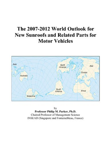 The 2007-2012 World Outlook for New Sunroofs and Related Parts for Motor Vehicles