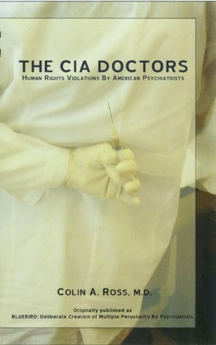 The C.I.A. Doctors: Human Rights Violations by American Psychiatrists