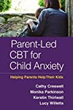 img - for Parent-Led CBT for Child Anxiety: Helping Parents Help Their Kids book / textbook / text book