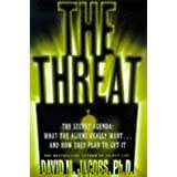 The THREAT: THE SECRET AGENDA WHAT THE ALIENS REALLY WANT AND HOW THEY PLAN TO GET ITby David Jacobs