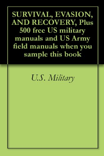SURVIVAL, EVASION, AND RECOVERY, Plus 500 free US military manuals and US Army field manuals when you sample this book