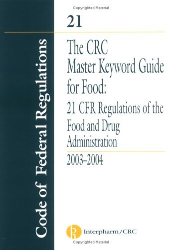 The Crc Master Keyword Guide For Food: 21 Cfr Regulations Of The Food And Drug Administration 2003-2004