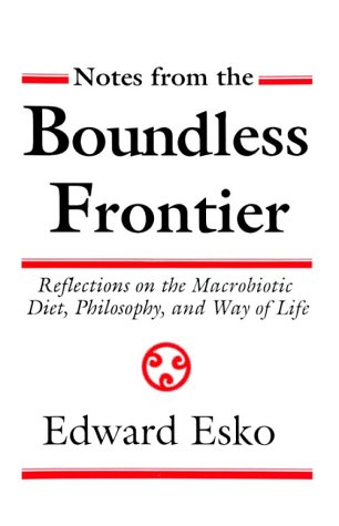Notes from the Boundless Frontier: Reflections on the Macrobiotic Diet, Philosophy and Way of Life