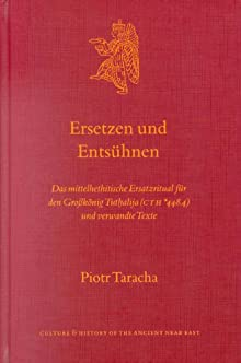 Ersetzen Und Entsuhnen: Das Mittelhethitische Ersatzritual Fur Den Grobkonig Tuthalija (Cth *448.4) Und Verwandte Texte (Culture and History of the Ancient Near East) (German Edition) Piotr Taracha