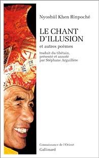 Le chant d'illusion et autres poèmes par  Rinpoché Nyoshül Khenpo