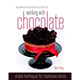 Squires Kitchen's Guide to Working with Chocolate: Easy Techniques for Impressive Results (Squires Kitchen Guide)by Mark Tilling