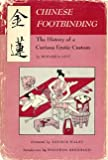 Chinese footbinding: The history of a curious erotic custom,