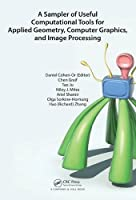 A Sampler of Useful Computational Tools for Applied Geometry, Computer Graphics, and Image Processing Front Cover