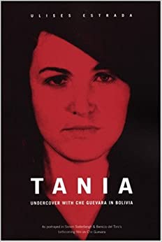 Tania: Undercover with Che Guevara in Bolivia Paperback – June 1