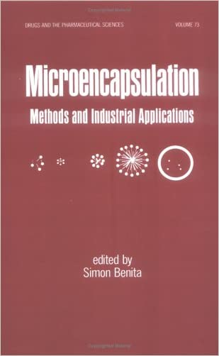 Microencapsulation: Methods and Industrial Applications (Drugs and the Pharmaceutical Sciences) written by Simon Benita