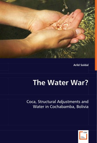The Water War?: Coca, Structural Adjustments and Water in Cochabamba, Bolivia