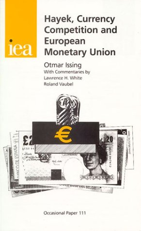 Hayek, Currency Competition and European Monetary Union: Eighth Annual Iea Hayek Memorial Lecture