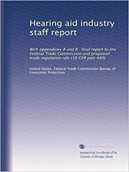 Hearing aid industry staff report with appendices a and b - Us federal trade commission bureau of consumer protection ...