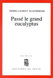 Passé le grand eucalyptus : roman, Ellenberger, Pierre-Laurent