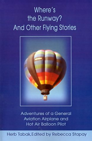 Where's the Runway? and Other Flying Stories: Adventures of a General Aviation Airplane and Hot Air Balloon Pilot