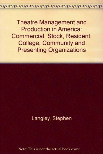 Theatre Management in America: Principle and Practice : Producing for the Commercial, Stock, Resident, College and Commu