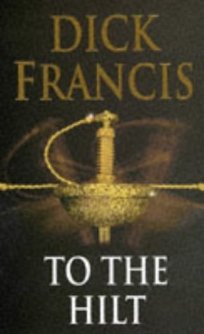 To the Hilt, Dick Francis, Dick. Francis