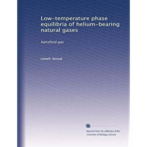 Low-temperature phase equilibria of helium-bearing natural gases: hansford gas Lowell. Stroud