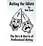 img - for [(Acting for Idiots the Do's and Don'Ts of Professional Acting)] [Author: Bob Cook] published on (December, 2004) book / textbook / text book
