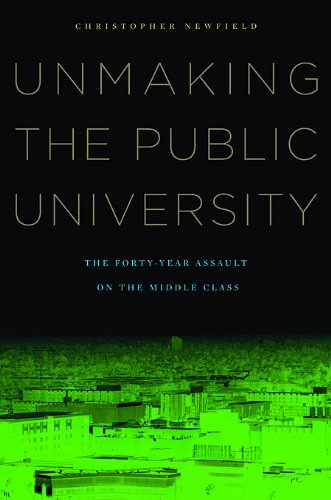 Unmaking the Public University: The Forty-Year Assault on...