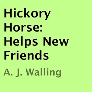 Hickory Horse: Helps New Friends | [A. J. Walling]