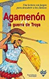 Agamenon y la guerra de Troya/ Agamenon and the Trojan War (Spanish Edition)