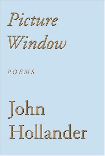 Picture Window: Poems, JOHN HOLLANDER