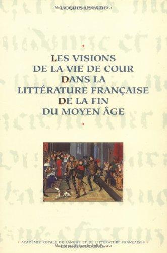 Les Visions de la vie de cour dans la littérature française à la fin du Moyen Âge (Hors Collection Klincksieck) (Fre